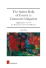 Image for The active role of courts in consumer litigation  : applying EU law of the national courts' own motion