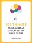 Image for 101 things to do instead of playing on your phone