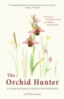 Image for The Orchid Hunter : A young botanist's search for happiness