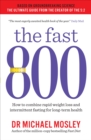 Image for The fast 800  : how to combine rapid weight loss and intermittent fasting for long-term health