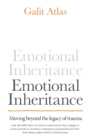 Image for Emotional inheritance  : moving beyond the legacy of trauma