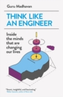 Image for Think like an engineer  : inside the minds that are changing our lives
