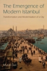 Image for The emergence of modern Istanbul  : transformation and modernisation of a city