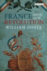 Image for France and the age of revolution  : regimes old and new from Louis XIV to Napoleon Bonaparte