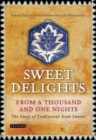 Image for Sweet delights from a thousand and one nights  : the story of traditional Arab sweets