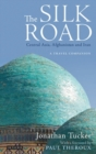 Image for The Silk Road  : Central Asia, Afghanistan and Iran