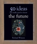 Image for The future  : 50 ideas you really need to know