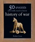 Image for History of war  : 50 events you really need to know