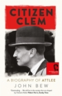 Image for Citizen Clem  : a biography of Attlee