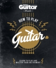 Image for How to play guitar  : acoustic and electric - learn to play like a rock hero