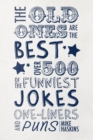 Image for The old ones are the best joke book  : over 500 of the funniest jokes, one-liners and puns