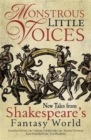 Image for Monstrous little voices  : five new stories from Shakespeare's fantastic world