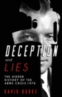 Image for Deception and lies  : the hidden history of the arms crisis