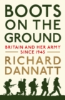 Image for Boots on the ground  : Britain and her army since 1945