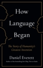 Image for How language began  : the story of humanity's greatest invention
