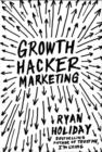Image for Growth hacker marketing  : a primer on the future of PR, marketing and advertising