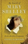 Image for In search of Mary Shelley  : the girl who wrote Frankenstein