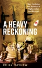 Image for A heavy reckoning  : war, medicine and survival in Afghanistan and beyond