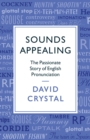Image for Sounds appealing  : the passionate story of English pronunciation