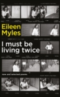 Image for I must be living twice  : new and selected poems, 1975-2014