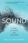Image for Sound  : a story of hearing lost and found