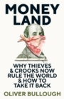 Image for Moneyland  : why thieves & crooks now rule the world & how to take it back