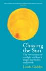 Image for Chasing the sun  : the new science of sunlight and how it shapes our bodies and minds
