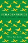 Image for Schadenfreude  : the joy of another's misfortune