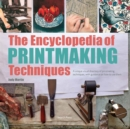 Image for The encyclopedia of printmaking techniques: a unique visual directory of printmaking techniques, with guidance on how to use them