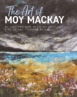 Image for The art of Moy Mackay: an inspirational guide to painting with felted fibres & stitch