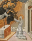 Image for Sanctity pictured  : the art of the Dominican and Franciscan orders in Renaissance Italy