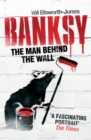 Image for Banksy  : the man behind the wall