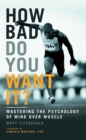 Image for How bad do you want it?  : mastering the psychology of mind over muscle