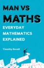 Image for Man vs maths  : everyday mathematics explained