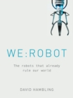 Image for We:robot  : the robots that already rule our world