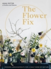 Image for The flower fix  : modern arrangements for a daily dose of nature