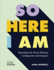 Image for So here I am  : speeches by great women to empower and inspire