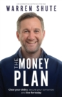 Image for The Money Plan : Clear your debts, secure your tomorrow and live for today