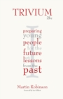 Image for Trivium 21c  : preparing young people for the future with lessons from the past