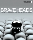 Image for Brave heads: how to lead a school without selling your soul