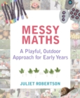 Image for Messy maths: a playful, outdoor approach for early years