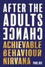 Image for After the adults change  : achievable behaviour nirvana