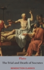 Image for The Trial and Death of Socrates : Euthyphro, The Apology of Socrates, Crito, and Phaedo