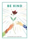 Image for Be kind  : be your best self every day