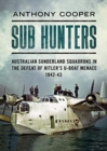Image for Sub Hunters : Australian Sunderland Squadrons in the Defeat of Hitler's U-boat Menace 1942-43