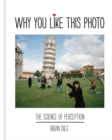 Image for Why you like this photo  : the science of perception, and how we understand photographs