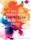 Image for If You're Bored With WATERCOLOR Read This Book