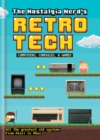 Image for The nostalgia nerd's retro tech  : computers, consoles, & games