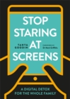 Image for Stop staring at screens  : a digital detox for the whole family