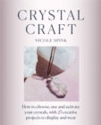 Image for Crystal craft  : how to choose, use and activate your crystals with 25 creative projects